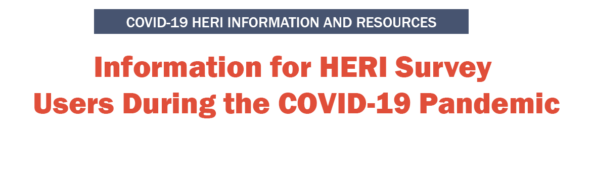 Information for HERI Survey Users during the COVID 19 Pandemic